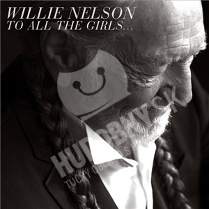 Willie Nelson - To All The Girls... len 12,99 €