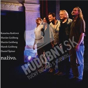 Katarína Koščová, Marián Geišberg, Martin Geišberg, Marek Geišberg, Daniel Špiner - Naživo. len 10,49 €