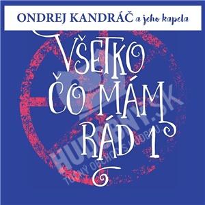 Ondrej Kandráč a jeho kapela - Všetko, čo mám rád 1 od 10,69 €