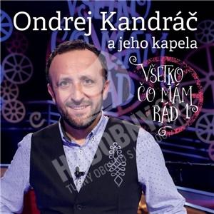 Ondrej Kandráč a jeho kapela - Všetko, čo mám rád 1 len 10,69 €