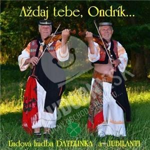 Ďatelinka a Jubilanti - Aždaj Tebe, Ondrík... len 7,99 €