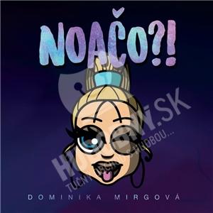 Dominika Mirgová - Noačo?! len 12,99 €