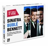 Michael Bublé, Frank Sinatra, Tony Bennett - Sinatra Buble & Bennett - My Kind Of Music