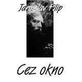 Jaroslav Filip - Cez okno (Vinyl)