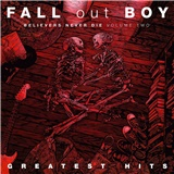 Fall Out Boy - Believers Never die Vol.2