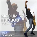 Robo Opatovský - Modlím sa hudbou 2020 - 2010 (Best Of)